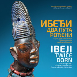 Ibeji – Twice Born: Twin Sculptures of the Yoruba People from the Pavlić Collection