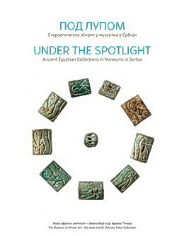 UNDER THE SPOTLIGHT: Ancient Egyptian Collections in Museums in Serbia